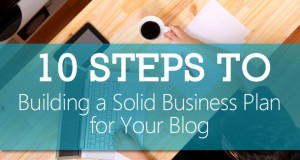 10 Steps to Making a Blog Business Plan